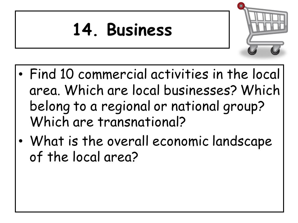 14. Business Find 10 commercial activities in the local area.