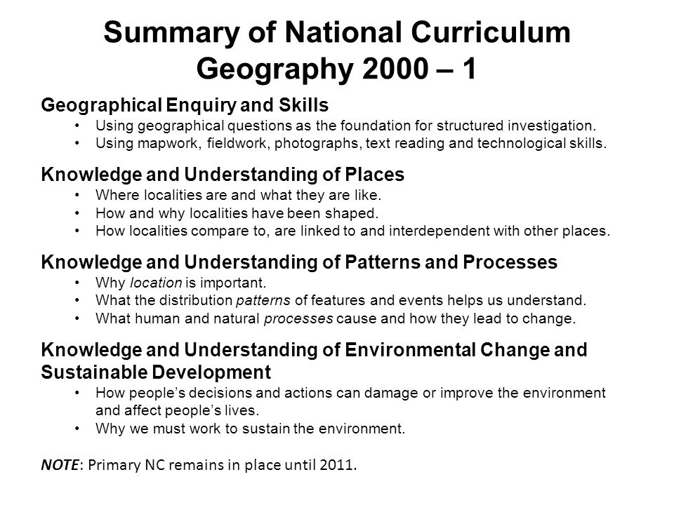 Summary of National Curriculum Geography 2000 – 1 Geographical Enquiry and Skills Using geographical questions as the foundation for structured invest