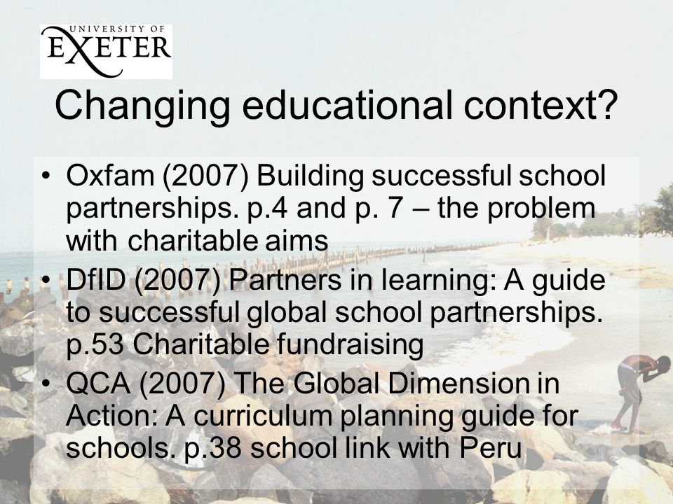 Changing educational context. Oxfam (2007) Building successful school partnerships.