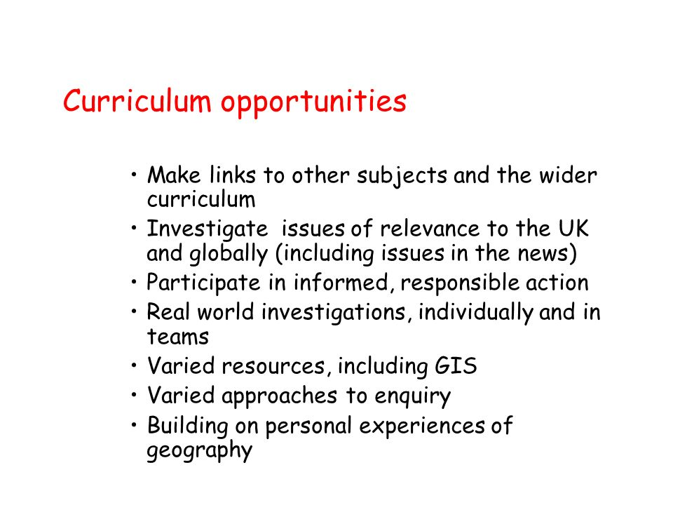 Curriculum opportunities Make links to other subjects and the wider curriculum Investigate issues of relevance to the UK and globally (including issue