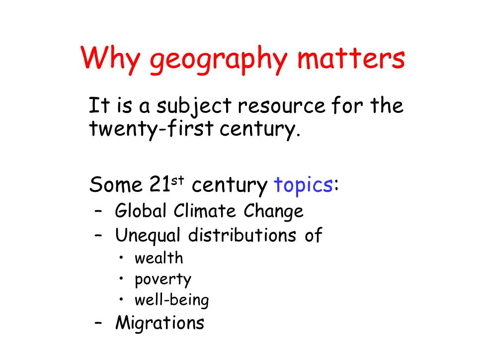 It is a subject resource for the twenty-first century. Some 21 st century topics: – Global Climate Change – Unequal distributions of wealth poverty we