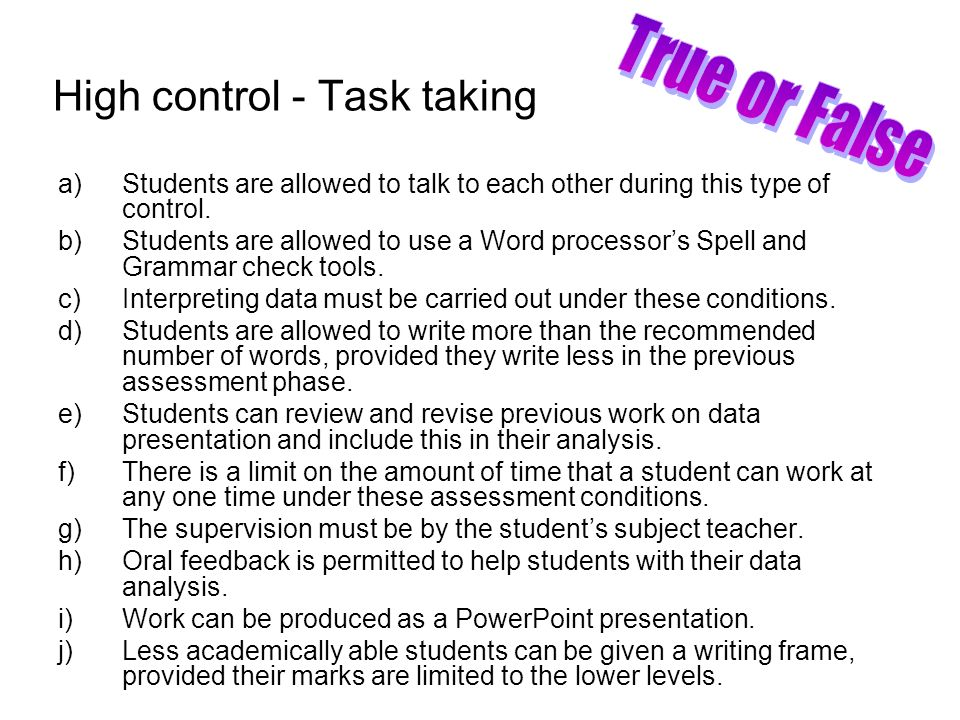 High control - Task taking a)Students are allowed to talk to each other during this type of control.