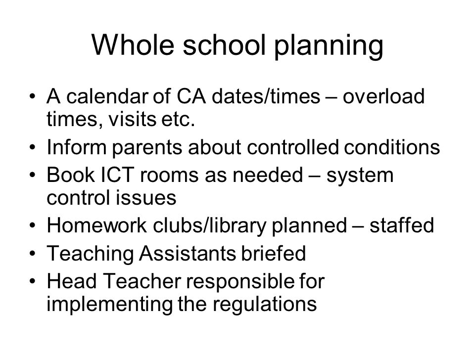 Whole school planning A calendar of CA dates/times – overload times, visits etc.