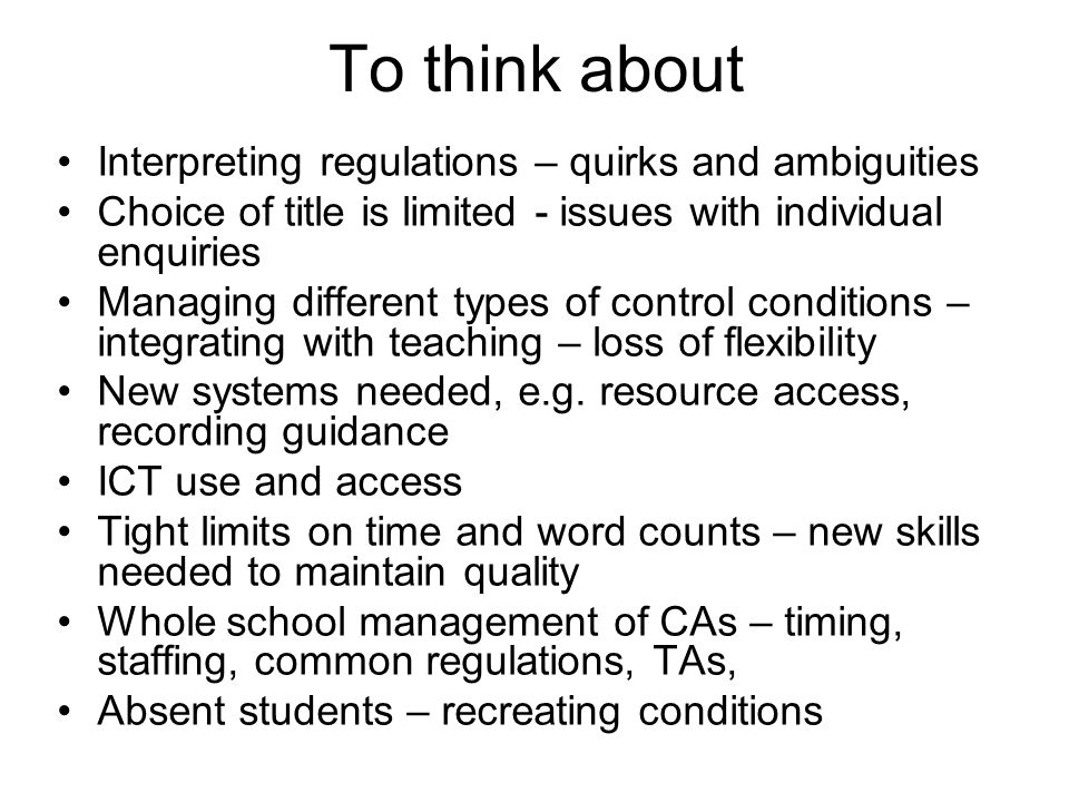 To think about Interpreting regulations – quirks and ambiguities Choice of title is limited - issues with individual enquiries Managing different types of control conditions – integrating with teaching – loss of flexibility New systems needed, e.g.
