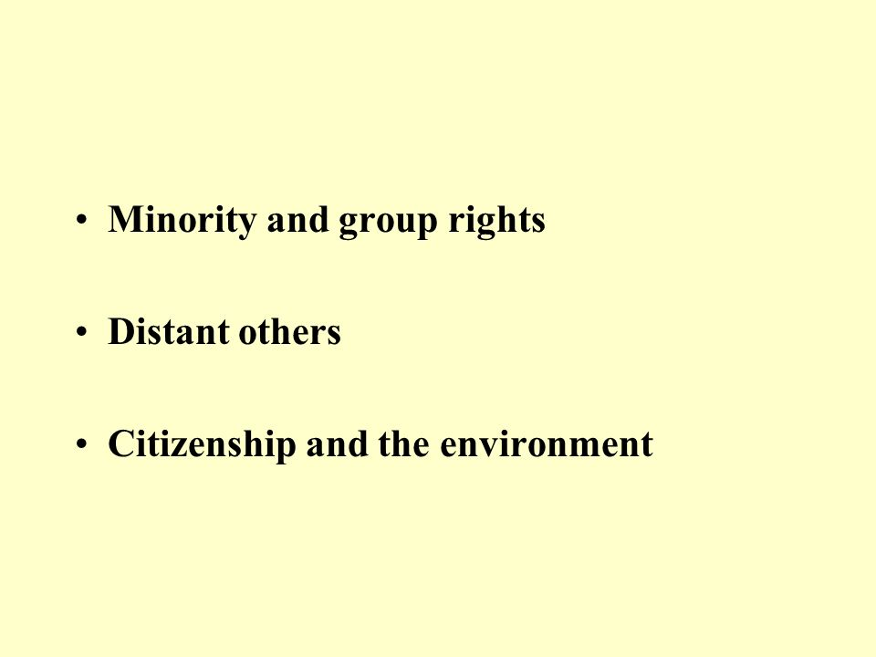 Minority and group rights Distant others Citizenship and the environment