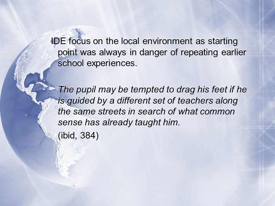 IDE focus on the local environment as starting point was always in danger of repeating earlier school experiences.