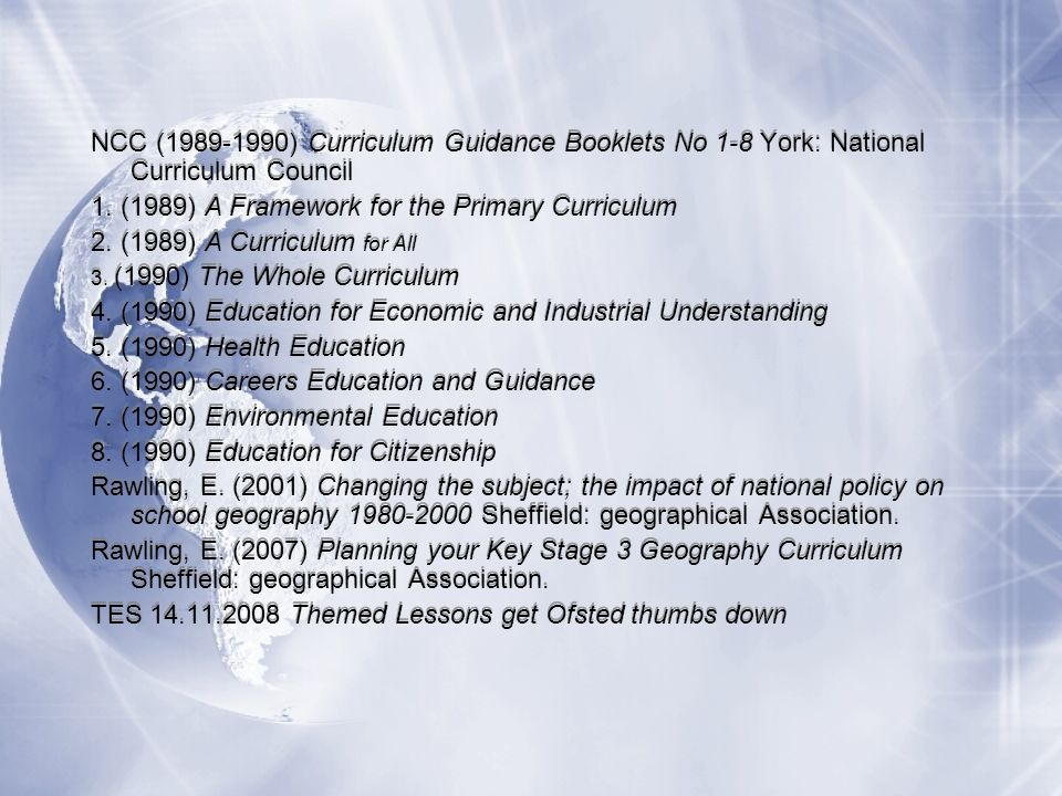 NCC (1989-1990) Curriculum Guidance Booklets No 1-8 York: National Curriculum Council 1.