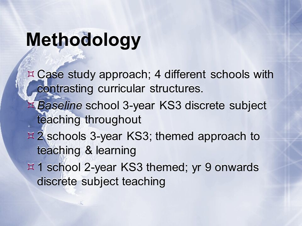 Methodology Case study approach; 4 different schools with contrasting curricular structures.