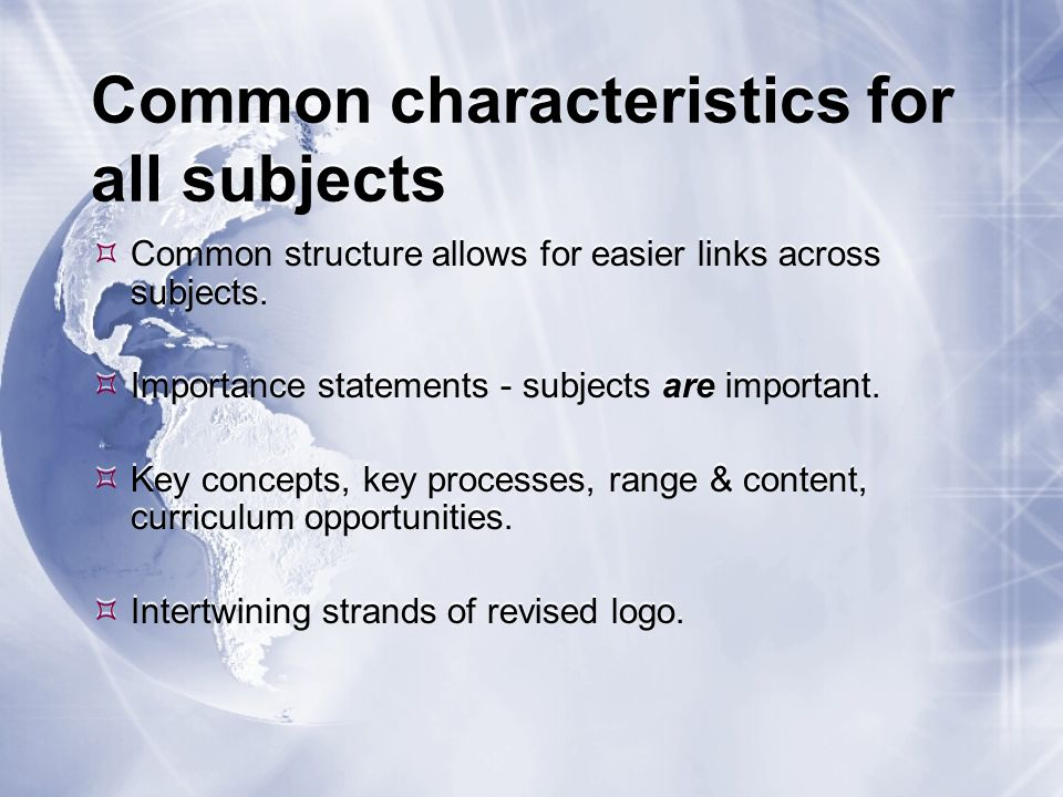 Common characteristics for all subjects Common structure allows for easier links across subjects.