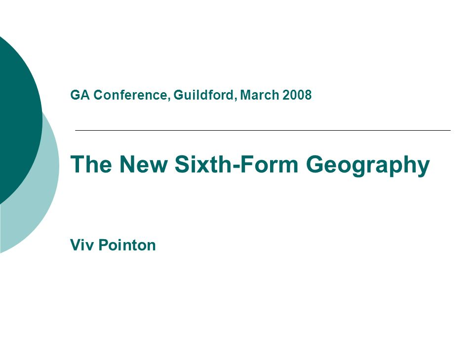 GA Conference, Guildford, March 2008 The New Sixth-Form Geography Viv Pointon