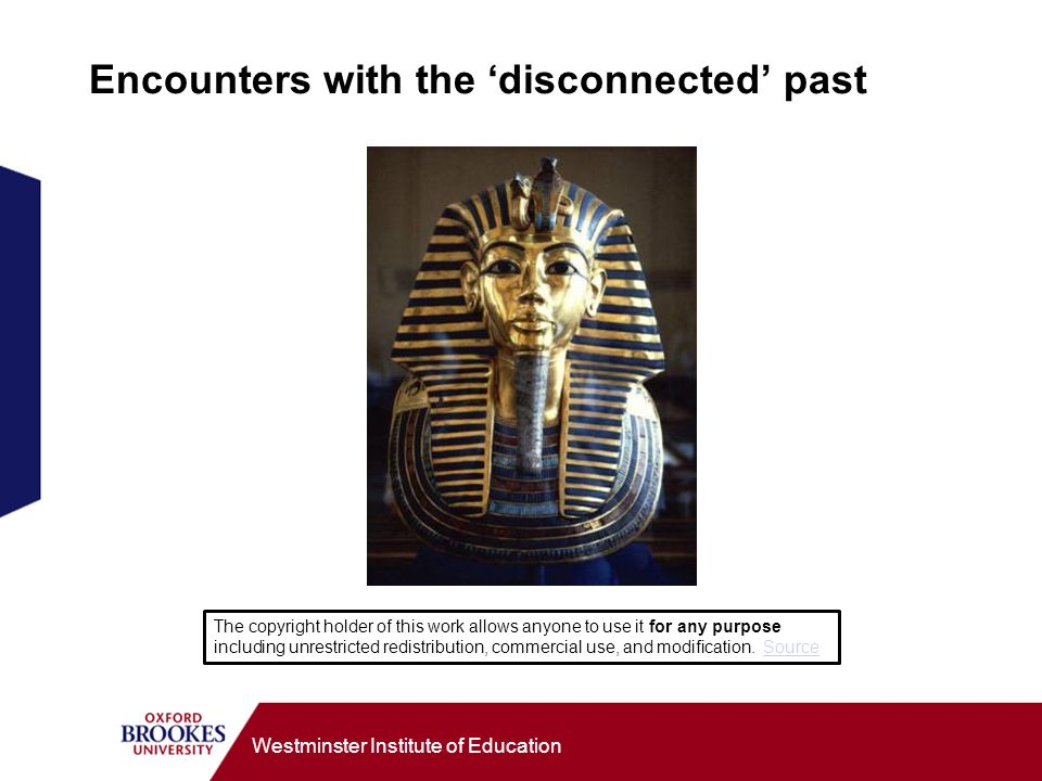 Westminster Institute of Education Encounters with the disconnected past The copyright holder of this work allows anyone to use it for any purpose inc