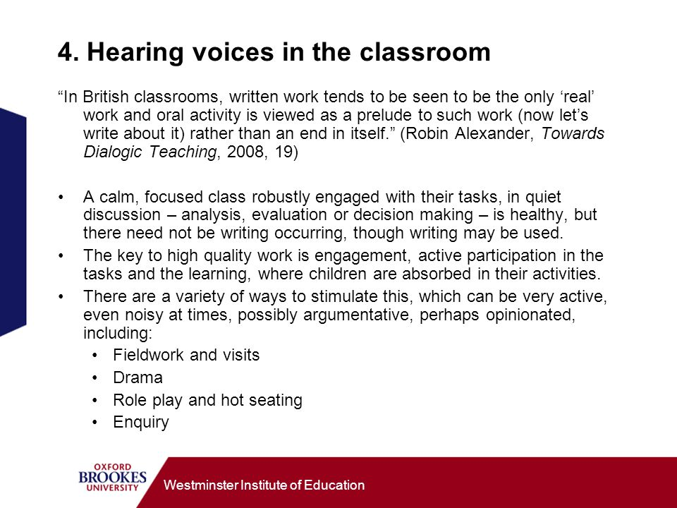 Westminster Institute of Education 4. Hearing voices in the classroom In British classrooms, written work tends to be seen to be the only real work an