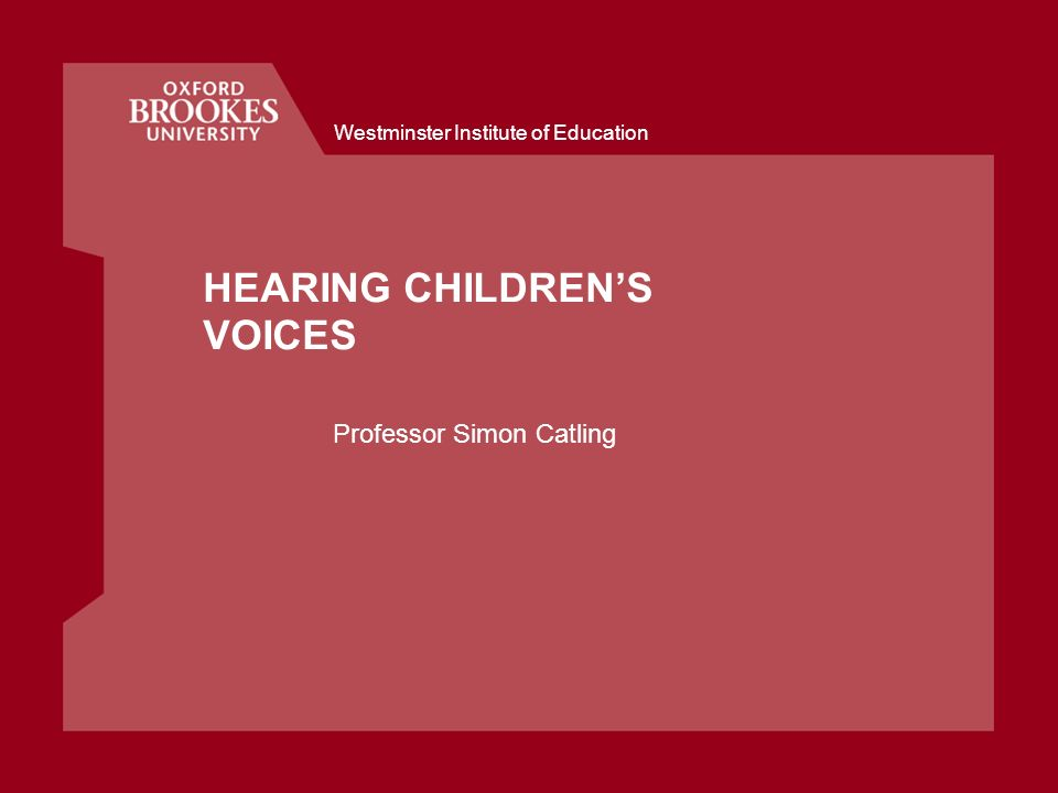 Westminster Institute of Education HEARING CHILDRENS VOICES Professor Simon Catling