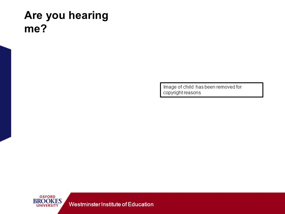 Westminster Institute of Education Are you hearing me? Image of child has been removed for copyright reasons
