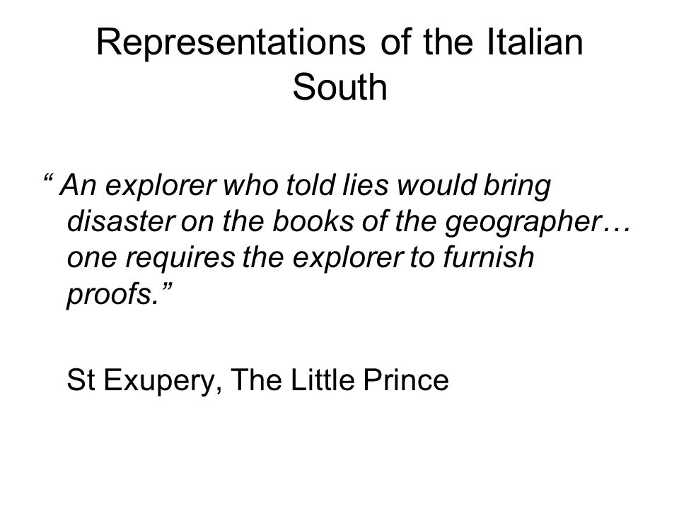 Representations of the Italian South An explorer who told lies would bring disaster on the books of the geographer… one requires the explorer to furni