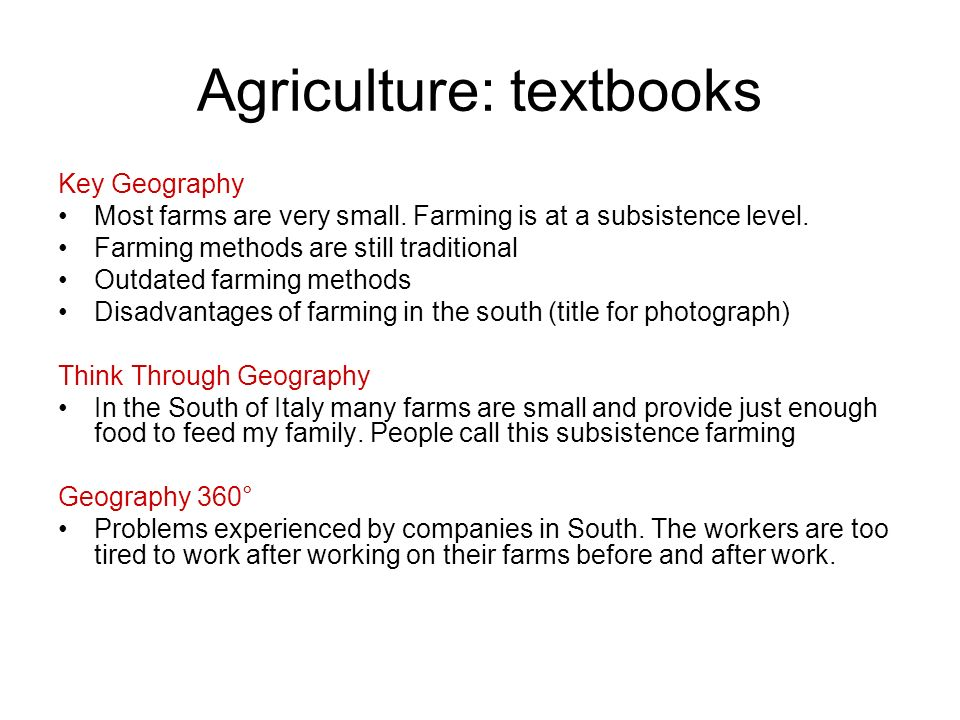 Agriculture: textbooks Key Geography Most farms are very small. Farming is at a subsistence level. Farming methods are still traditional Outdated farm