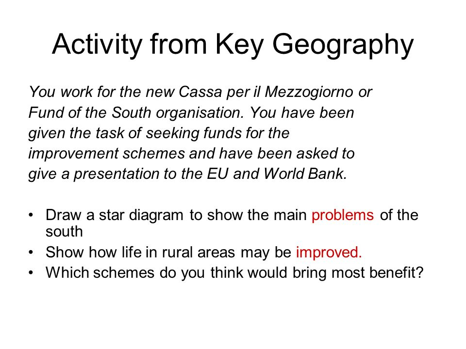 Activity from Key Geography You work for the new Cassa per il Mezzogiorno or Fund of the South organisation.