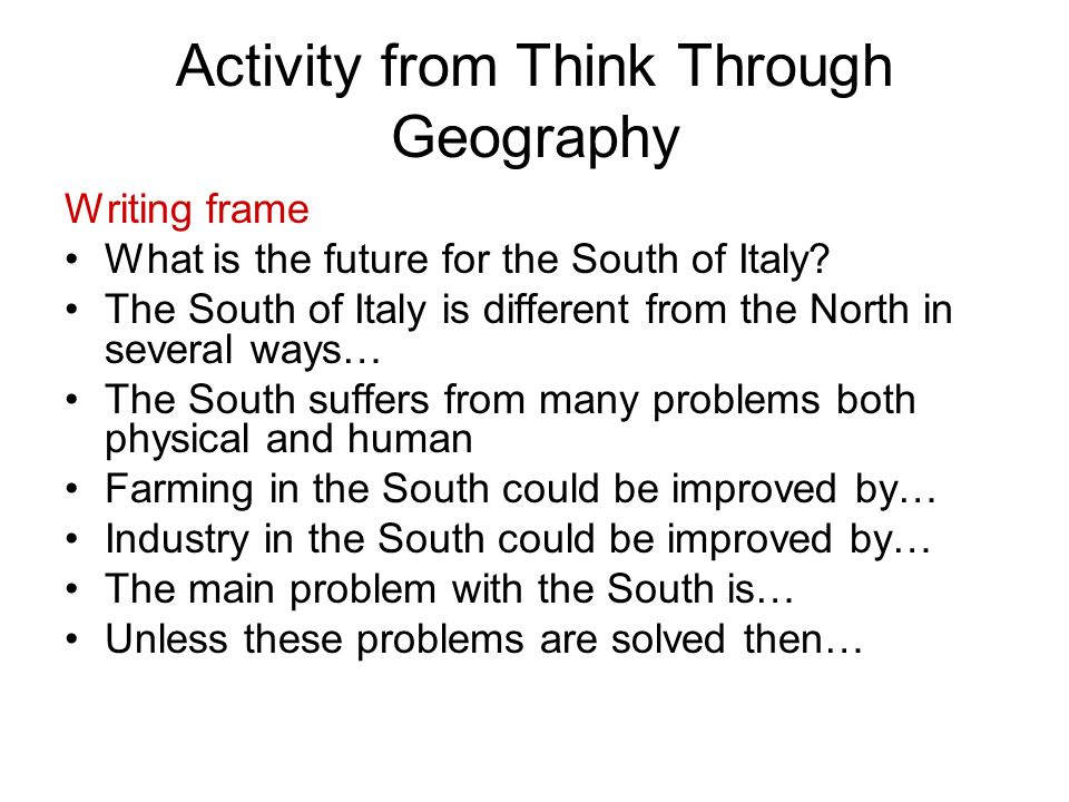 Activity from Think Through Geography Writing frame What is the future for the South of Italy.