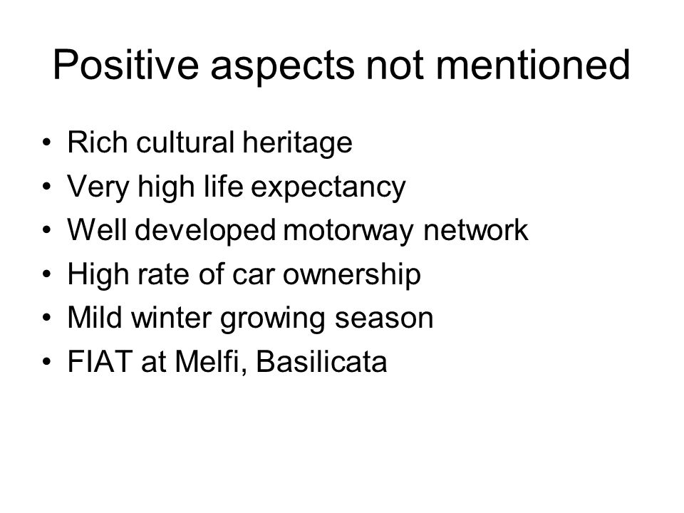 Positive aspects not mentioned Rich cultural heritage Very high life expectancy Well developed motorway network High rate of car ownership Mild winter