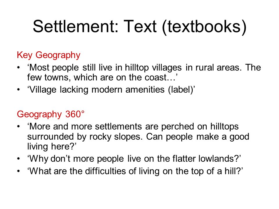 Settlement: Text (textbooks) Key Geography Most people still live in hilltop villages in rural areas. The few towns, which are on the coast… Village l