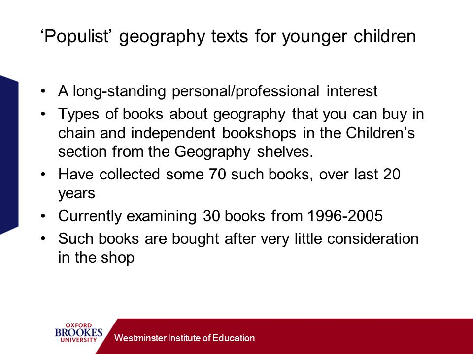 Westminster Institute of Education Populist geography texts for younger children A long-standing personal/professional interest Types of books about g