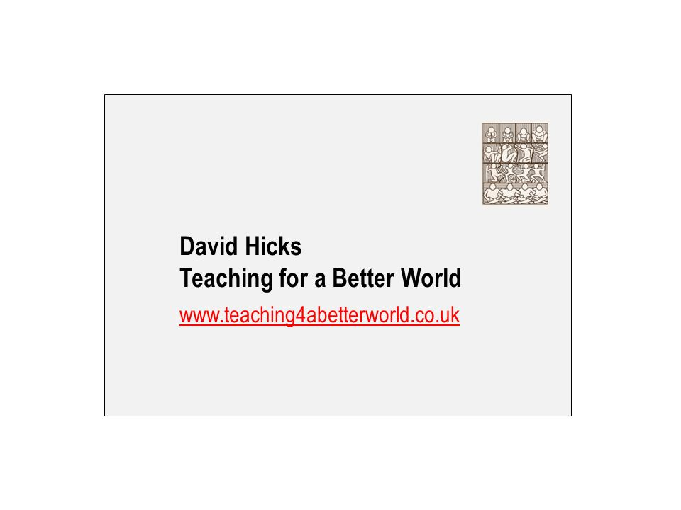 David Hicks Teaching for a Better World www.teaching4abetterworld.co.uk