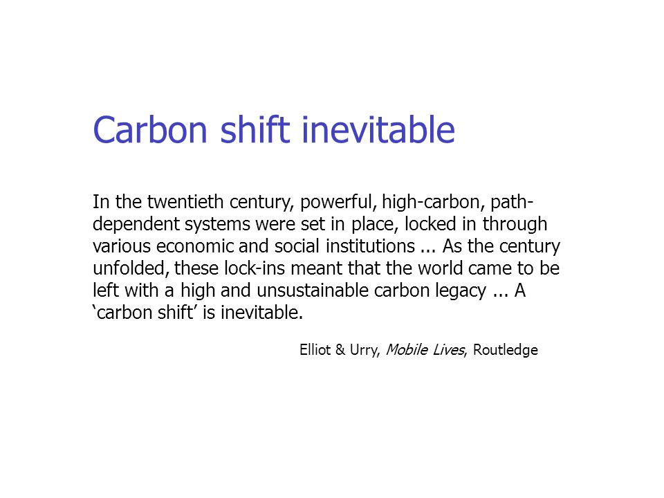 In the twentieth century, powerful, high-carbon, path- dependent systems were set in place, locked in through various economic and social institutions...