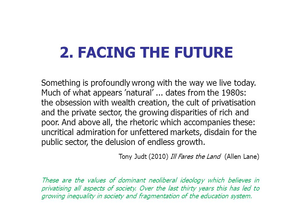 2.FACING THE FUTURE Something is profoundly wrong with the way we live today.