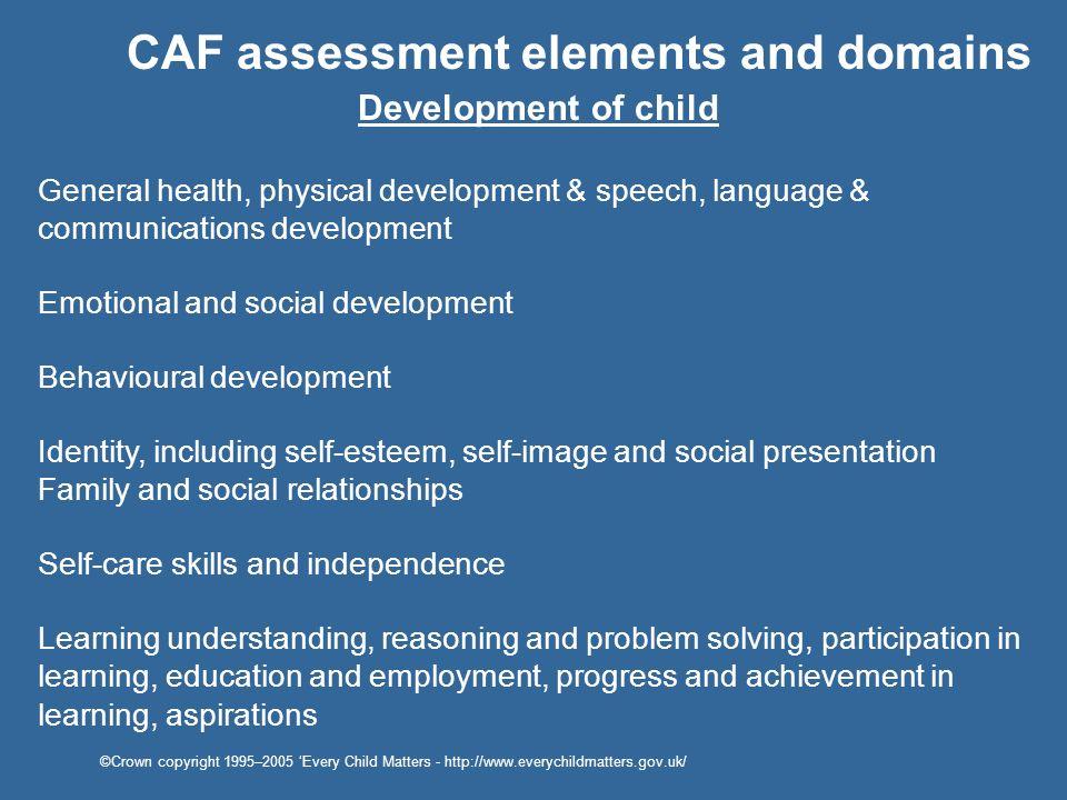 Development of child General health, physical development & speech, language & communications development Emotional and social development Behavioural