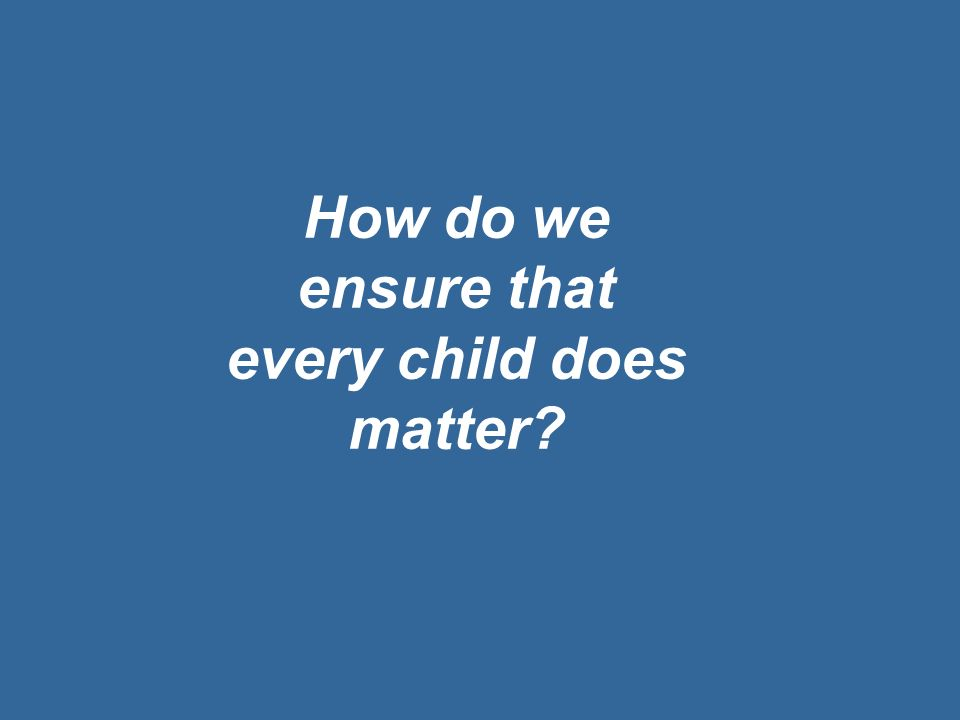 How do we ensure that every child does matter?
