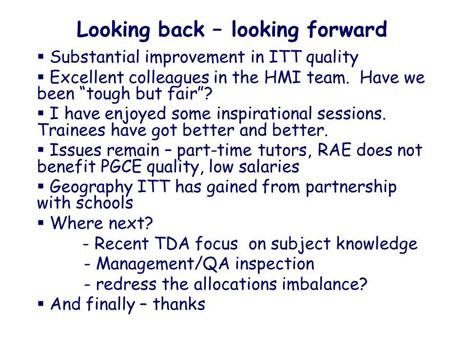 Looking back – looking forward Substantial improvement in ITT quality Excellent colleagues in the HMI team.