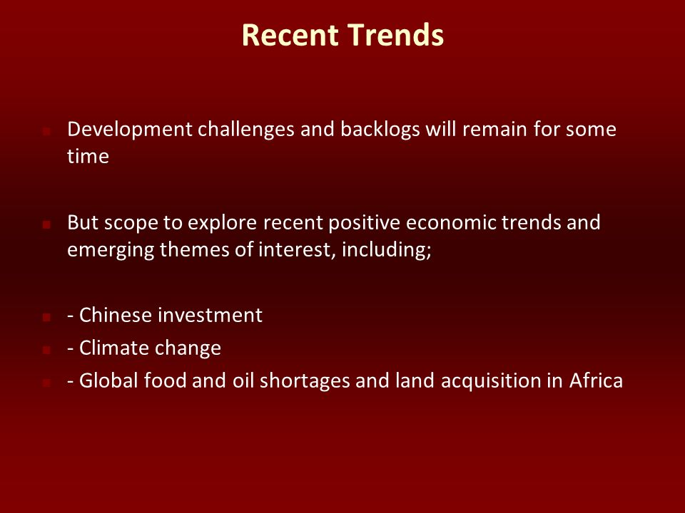 Recent Trends Development challenges and backlogs will remain for some time But scope to explore recent positive economic trends and emerging themes o