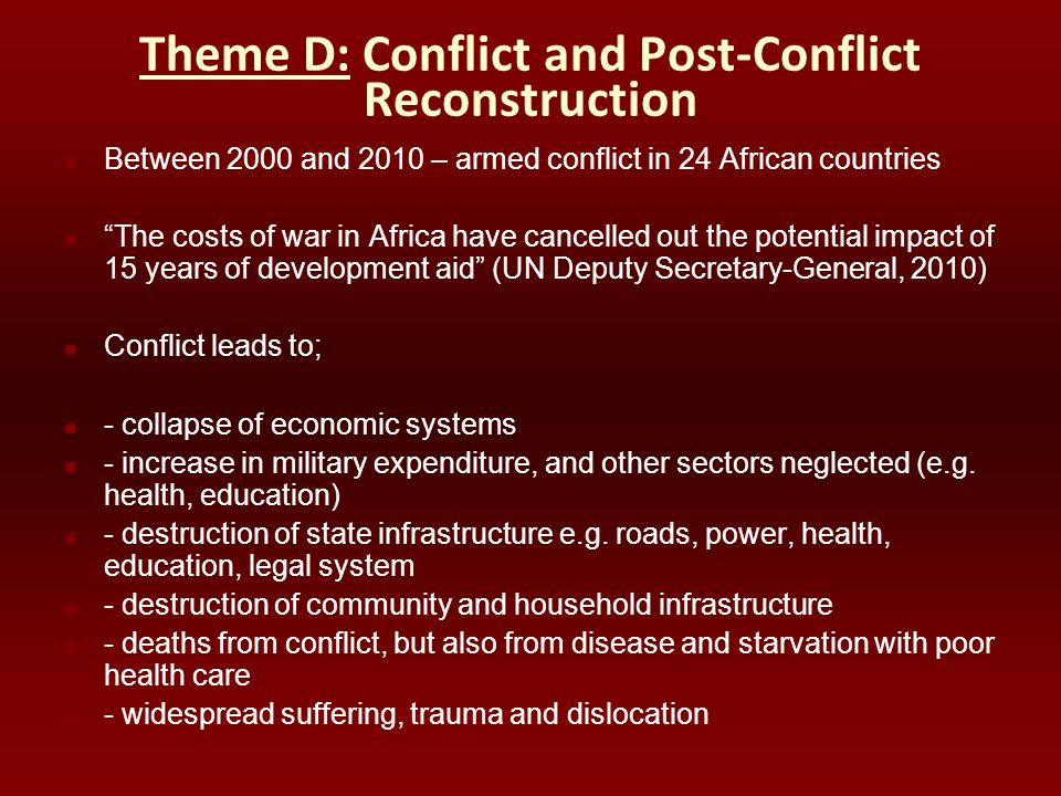 Theme D: Conflict and Post-Conflict Reconstruction Between 2000 and 2010 – armed conflict in 24 African countries The costs of war in Africa have canc