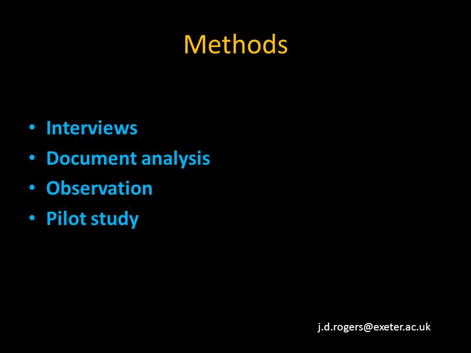 Methods Interviews Document analysis Observation Pilot study j.d.rogers@exeter.ac.uk