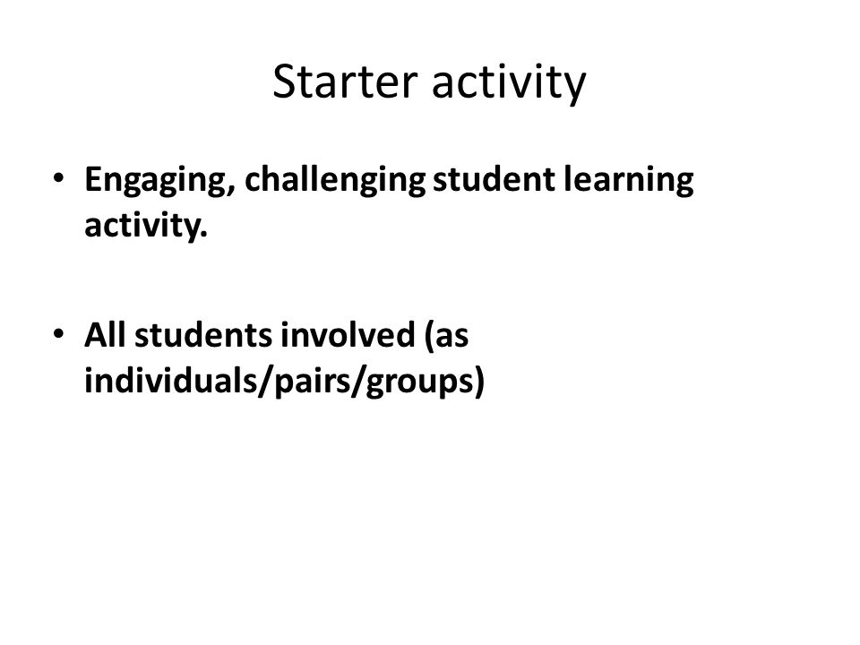 Starter activity Engaging, challenging student learning activity.