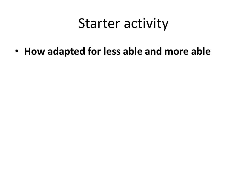 Starter activity How adapted for less able and more able