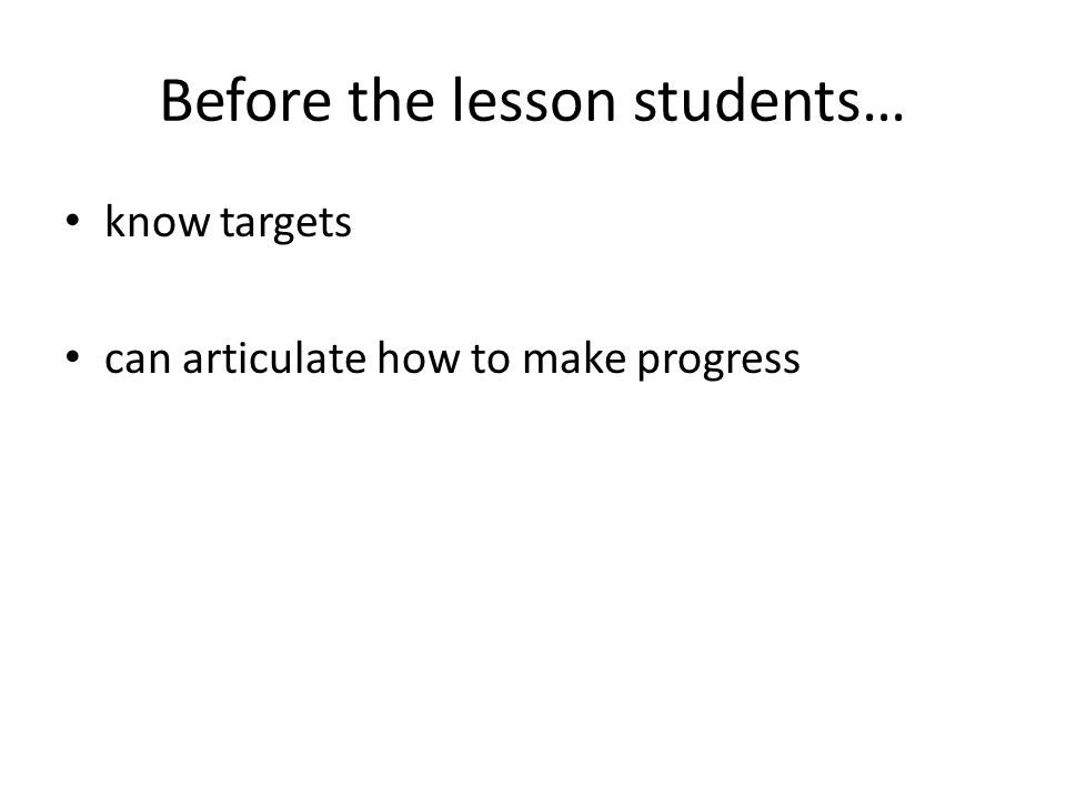 Before the lesson students… know targets can articulate how to make progress