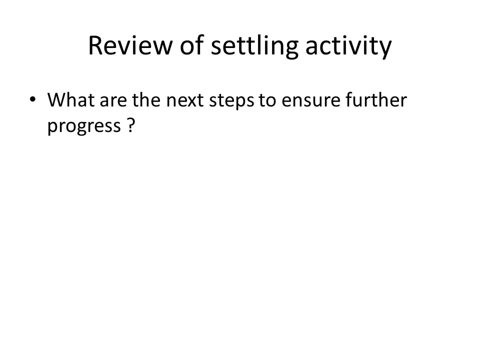 Review of settling activity What are the next steps to ensure further progress