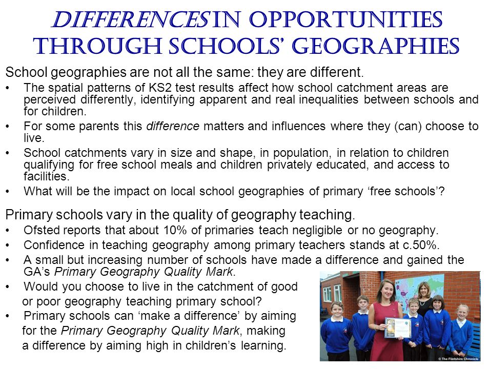 Differences in opportunities through schools geographies School geographies are not all the same: they are different.