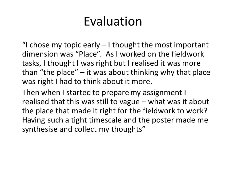 Evaluation I chose my topic early – I thought the most important dimension was Place.