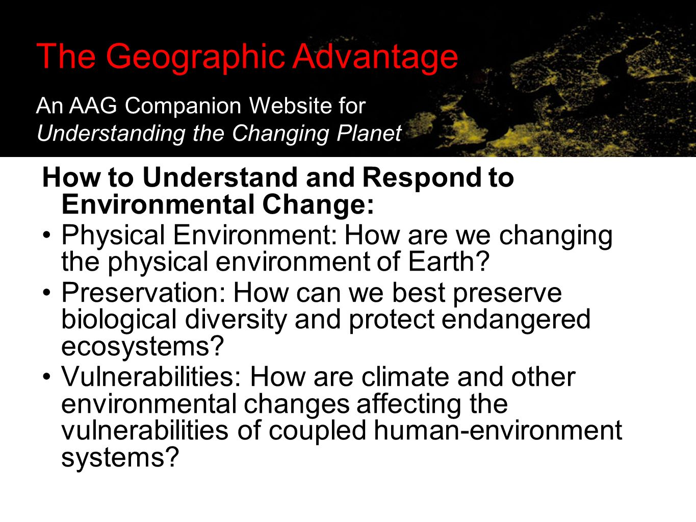 The Geographic Advantage: Supporting Online Investigations in the Classroom How to Understand and Respond to Environmental Change: Physical Environment: How are we changing the physical environment of Earth.