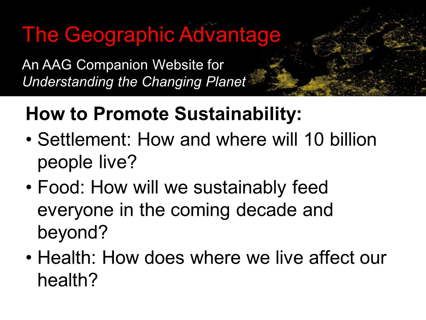 The Geographic Advantage: Supporting Online Investigations in the Classroom How to Promote Sustainability: Settlement: How and where will 10 billion p