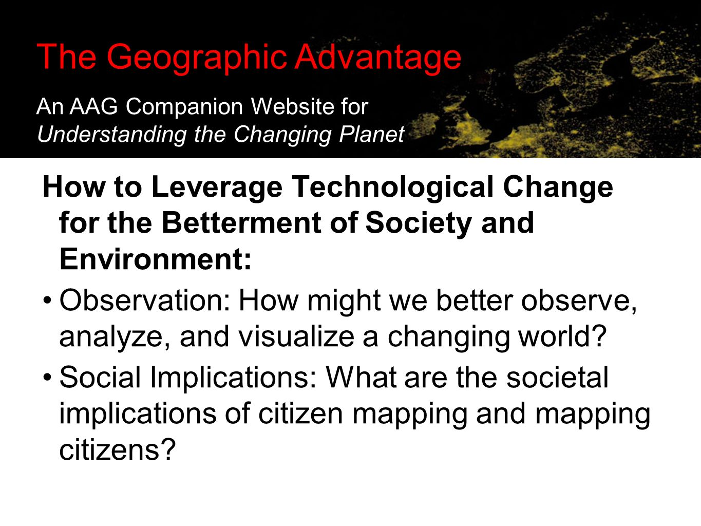 The Geographic Advantage: Supporting Online Investigations in the Classroom How to Leverage Technological Change for the Betterment of Society and Environment: Observation: How might we better observe, analyze, and visualize a changing world.
