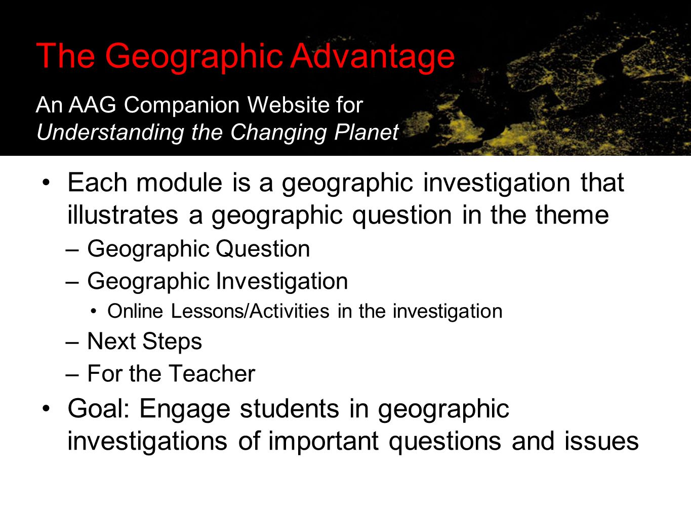 The Geographic Advantage: Supporting Online Investigations in the Classroom Each module is a geographic investigation that illustrates a geographic qu