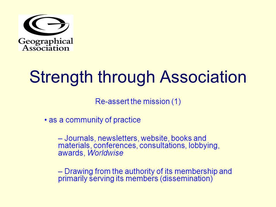 Strength through Association Re-assert the mission (1) as a community of practice – Journals, newsletters, website, books and materials, conferences,