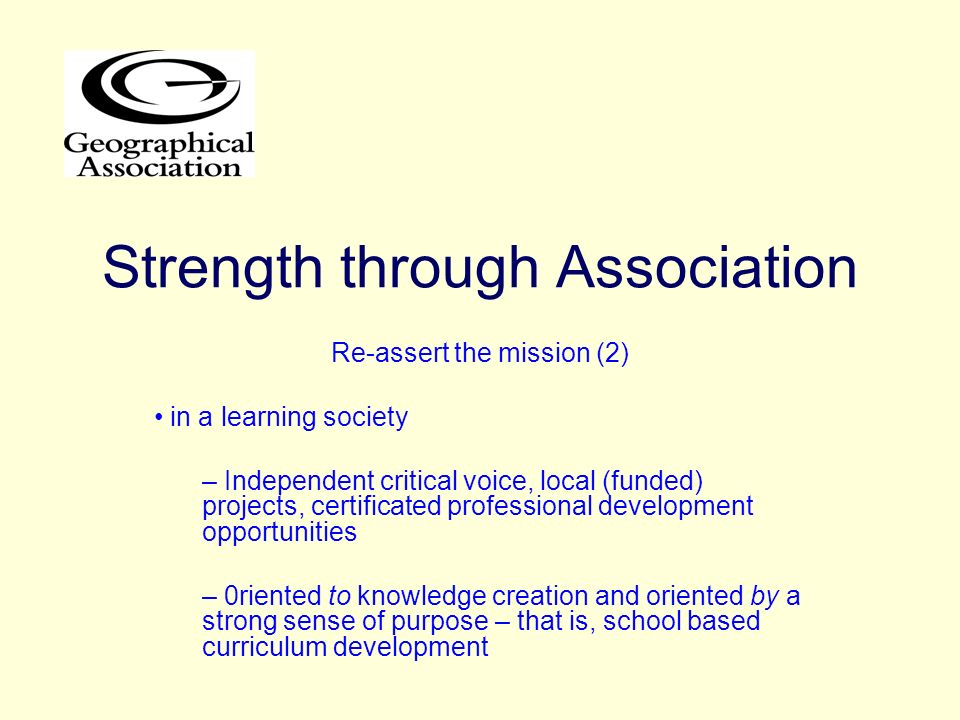 Strength through Association Re-assert the mission (2) in a learning society – Independent critical voice, local (funded) projects, certificated profe