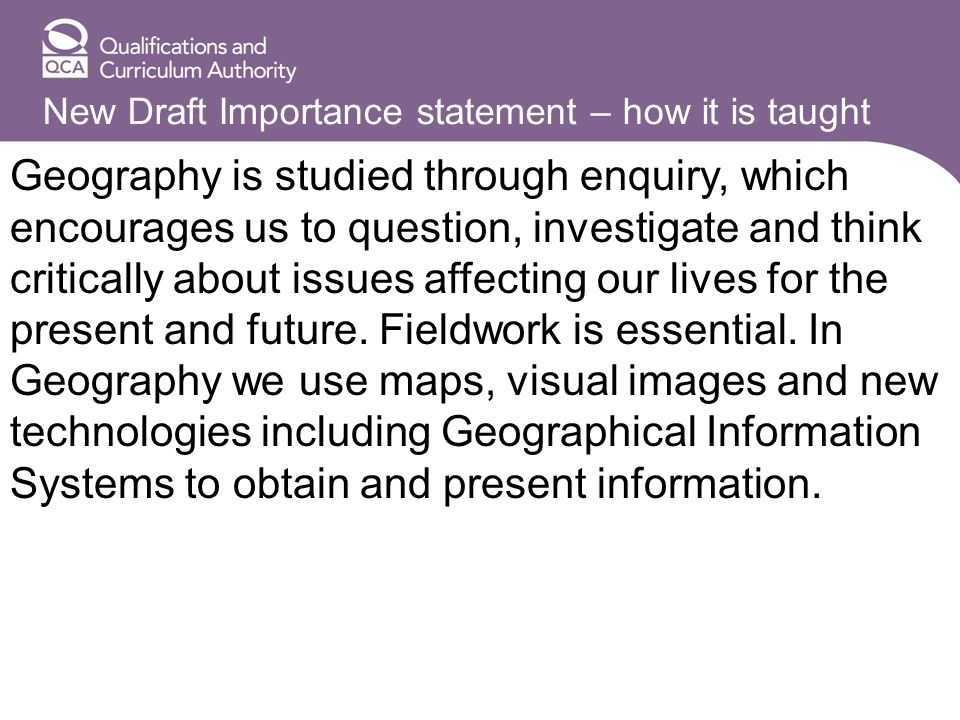 New Draft Importance statement – how it is taught Geography is studied through enquiry, which encourages us to question, investigate and think critica