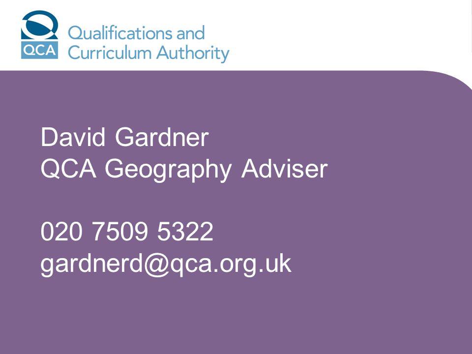 David Gardner QCA Geography Adviser 020 7509 5322 gardnerd@qca.org.uk