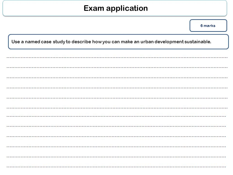 Exam application Use a named case study to describe how you can make an urban development sustainable.
