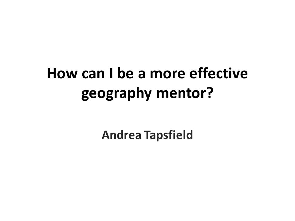 How can I be a more effective geography mentor Andrea Tapsfield